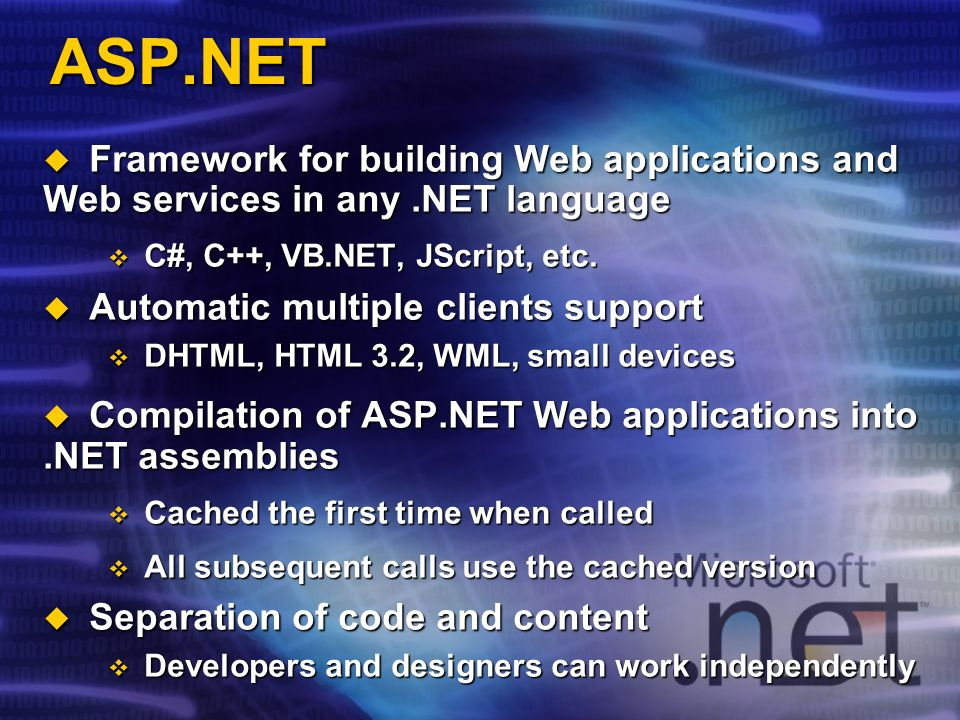 Framework for building Web applications and Web services in any.NET language Framework for building Web applications and Web services in any.NET language C#, C++, VB.NET, JScript, etc.