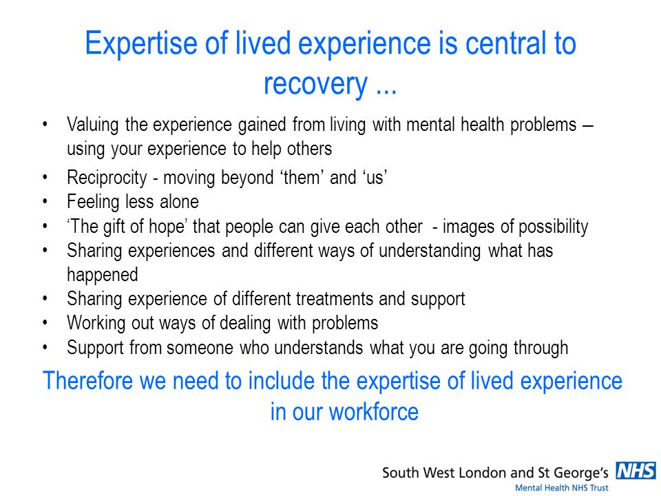 Expertise of lived experience is central to recovery...