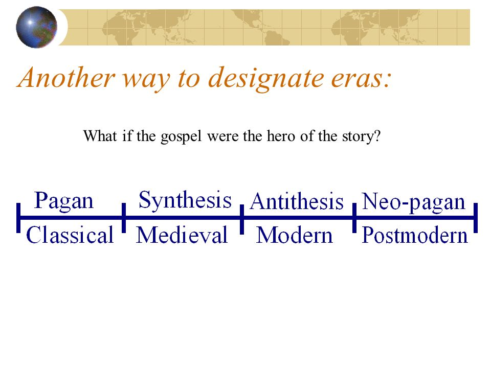 Another way to designate eras: What if the gospel were the hero of the story