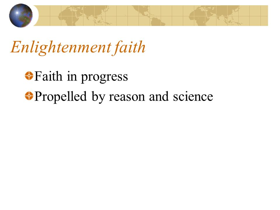 Enlightenment faith Faith in progress Propelled by reason and science