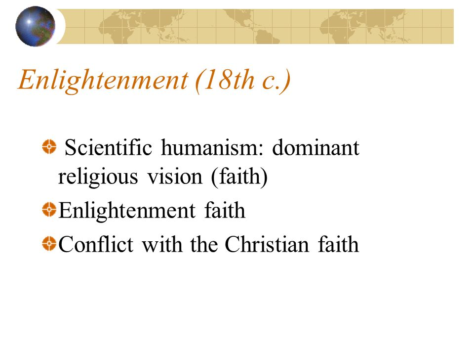 Enlightenment (18th c.) Scientific humanism: dominant religious vision (faith) Enlightenment faith Conflict with the Christian faith