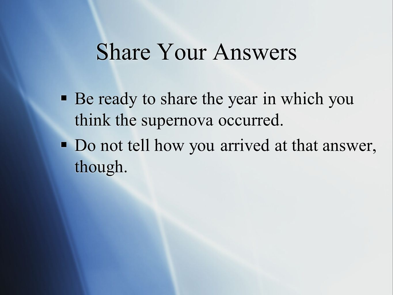 Share Your Answers Be ready to share the year in which you think the supernova occurred.