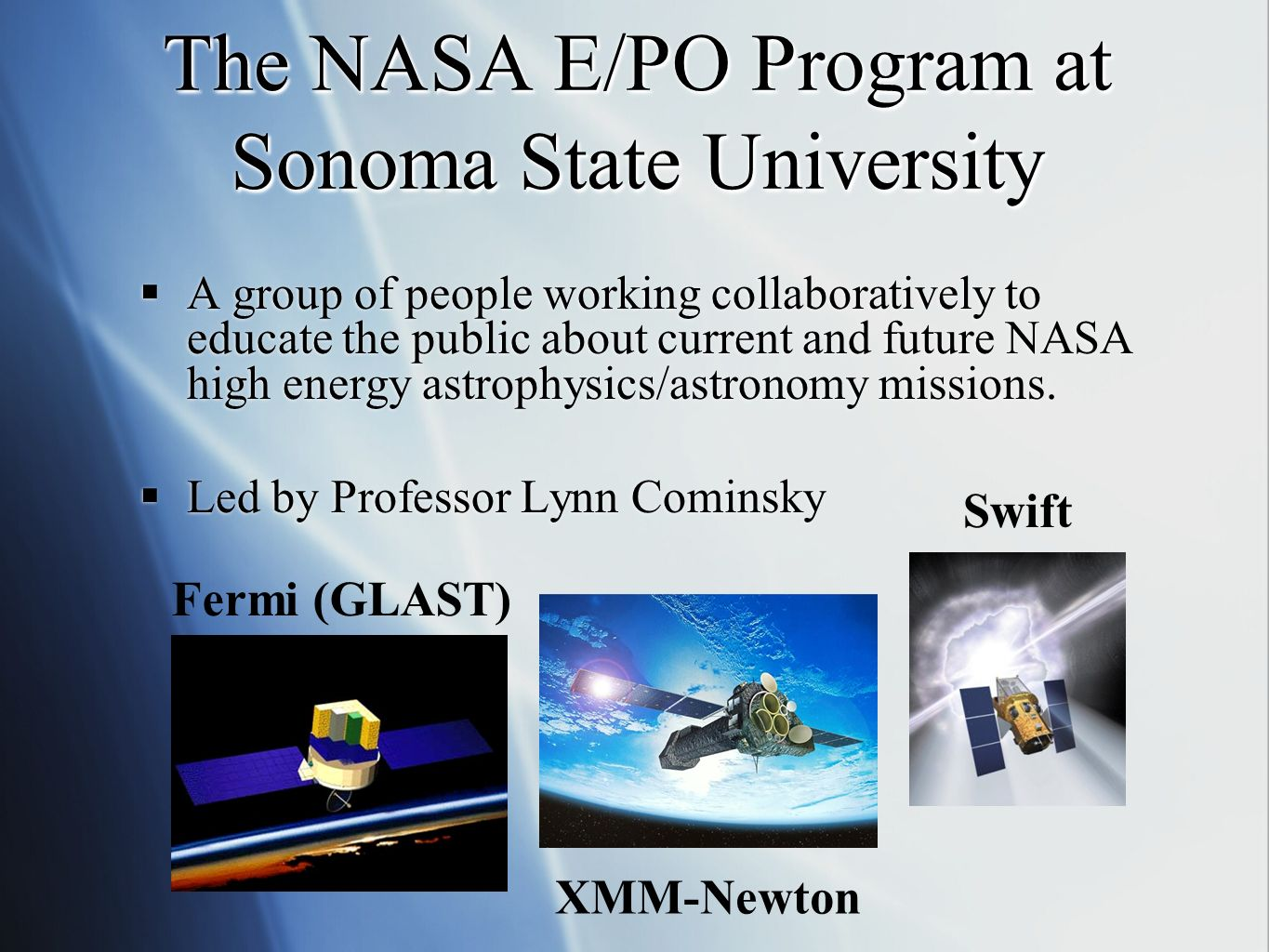 The NASA E/PO Program at Sonoma State University A group of people working collaboratively to educate the public about current and future NASA high energy astrophysics/astronomy missions.