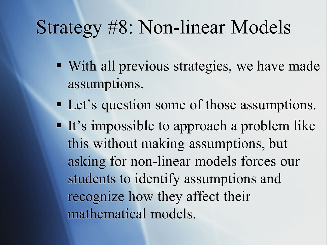 Strategy #8: Non-linear Models With all previous strategies, we have made assumptions.