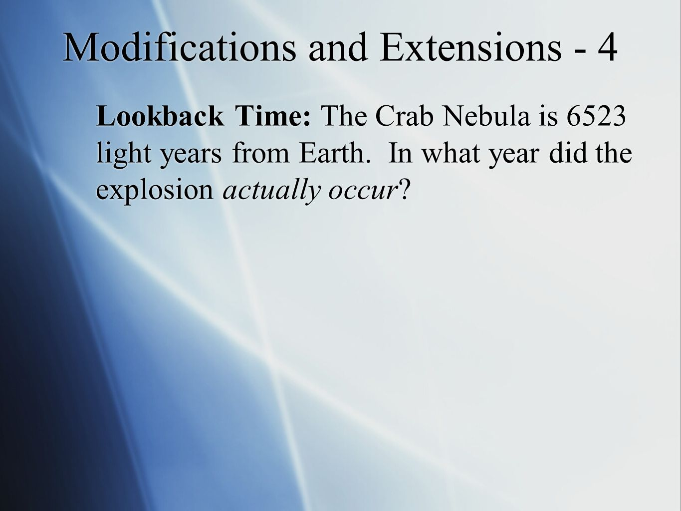 Modifications and Extensions - 4 Lookback Time: The Crab Nebula is 6523 light years from Earth.