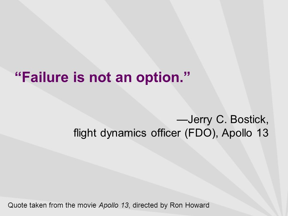 Failure is not an option. Jerry C.
