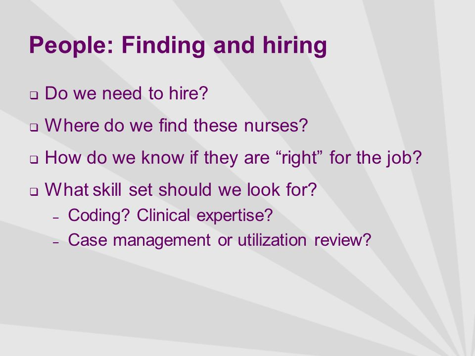 People: Finding and hiring Do we need to hire. Where do we find these nurses.