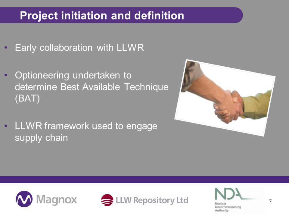 Project initiation and definition Early collaboration with LLWR Optioneering undertaken to determine Best Available Technique (BAT) LLWR framework used to engage supply chain 7