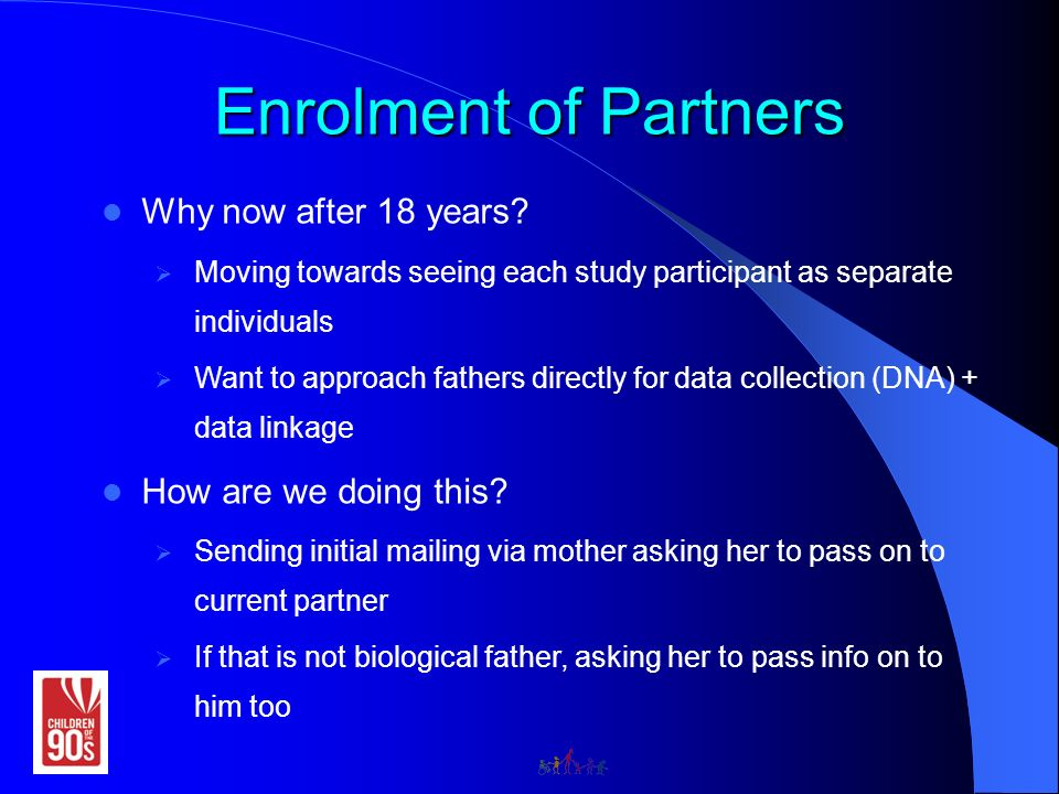 Enrolment of Partners Why now after 18 years.