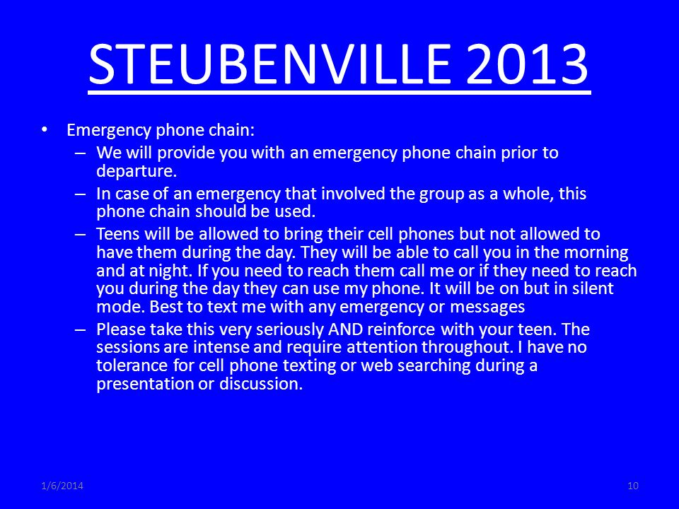 1/6/ STEUBENVILLE 2013 Emergency phone chain: – We will provide you with an emergency phone chain prior to departure.