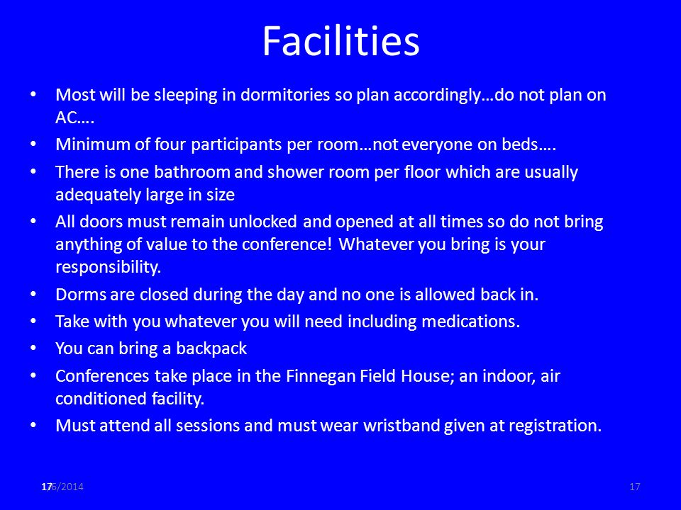 1/6/ Facilities Most will be sleeping in dormitories so plan accordingly…do not plan on AC….