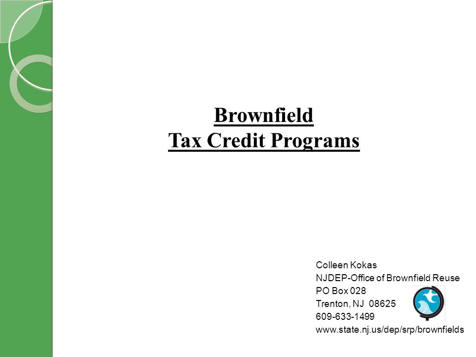 Brownfield Tax Credit Programs Colleen Kokas NJDEP-Office of Brownfield Reuse PO Box 028 Trenton, NJ