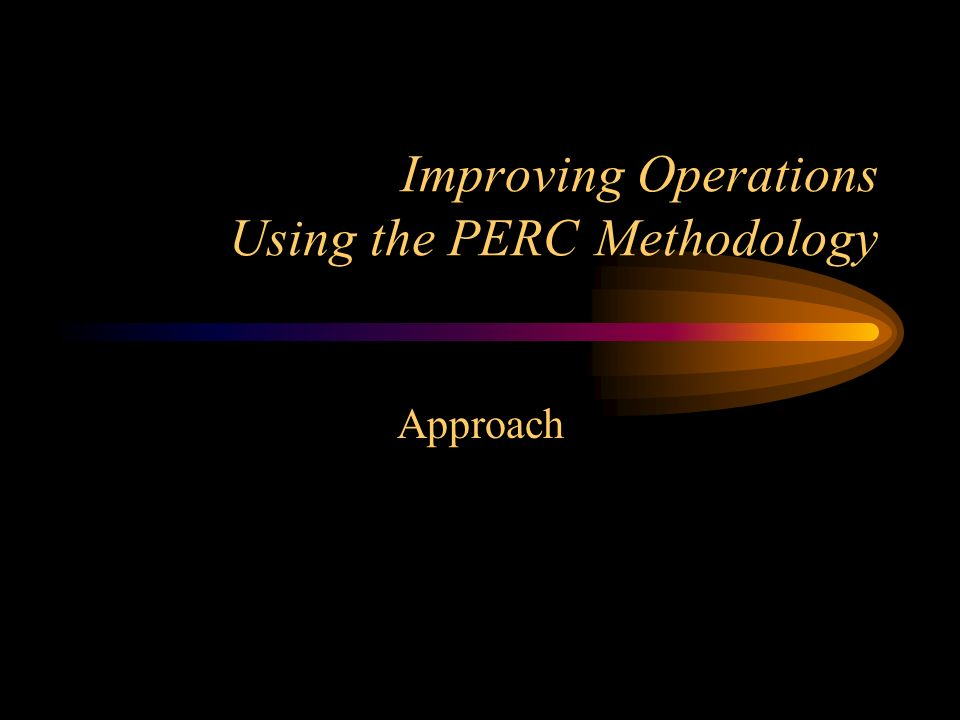 Improving Operations Using the PERC Methodology Approach
