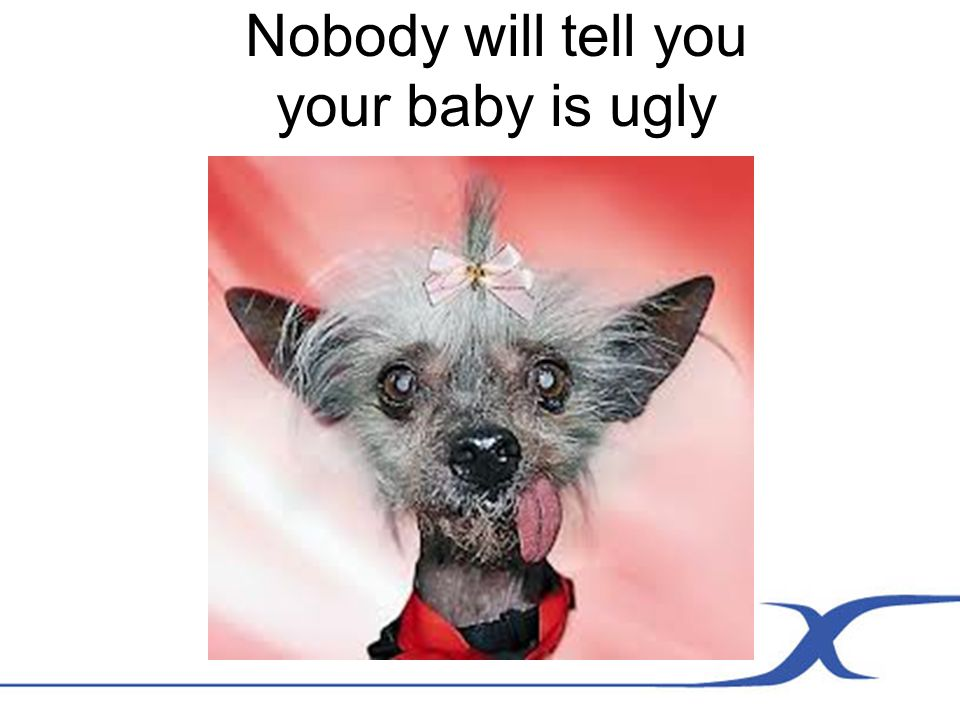 Nobody will tell you your baby is ugly