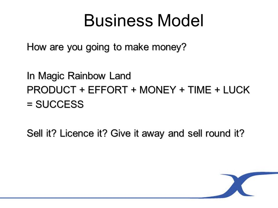 Business Model How are you going to make money.