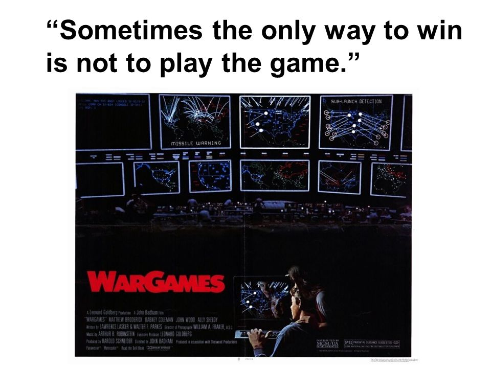 Sometimes the only way to win is not to play the game.
