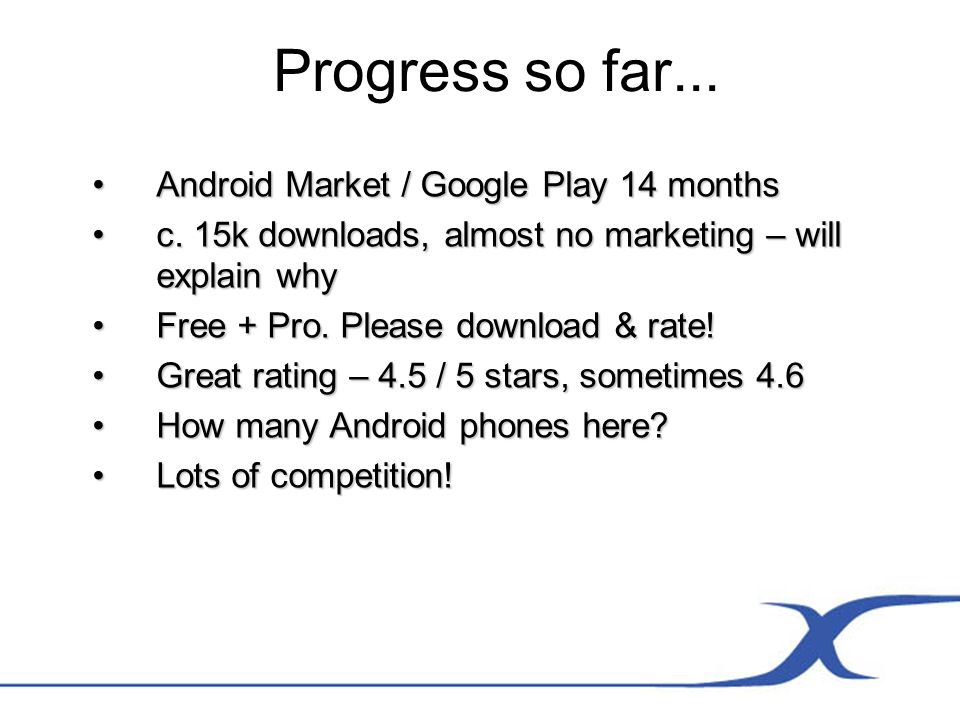 Progress so far... Android Market / Google Play 14 monthsAndroid Market / Google Play 14 months c.