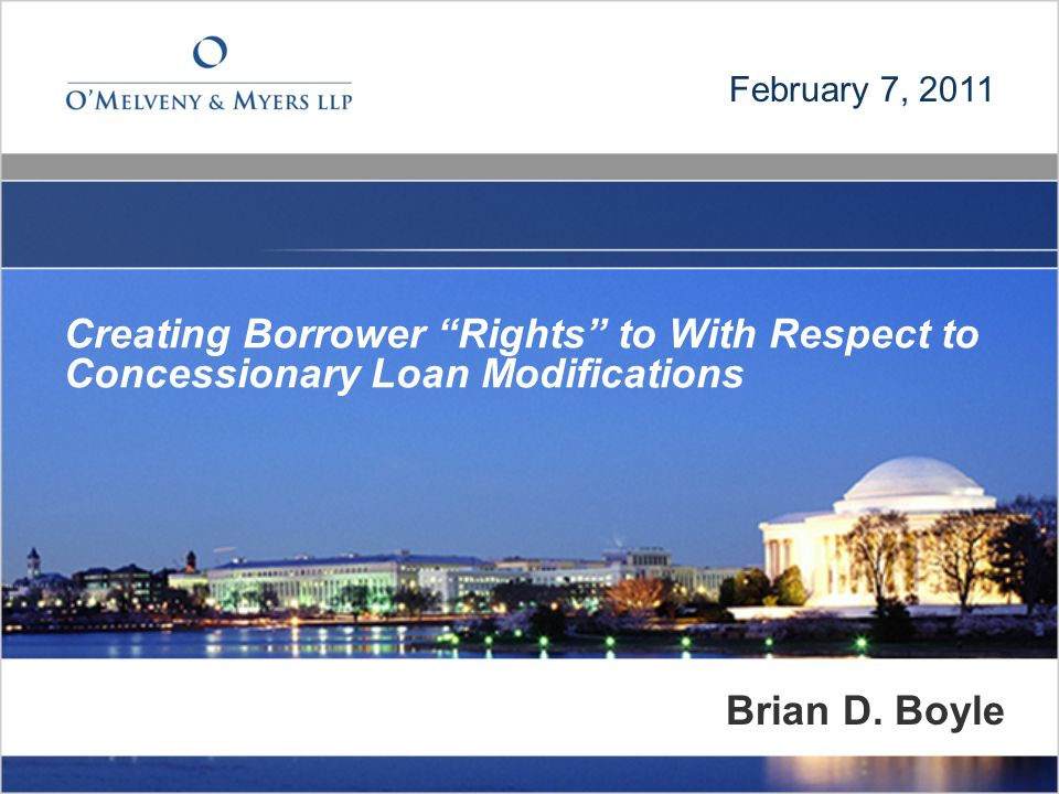 Creating Borrower Rights to With Respect to Concessionary Loan Modifications February 7, 2011 Brian D.