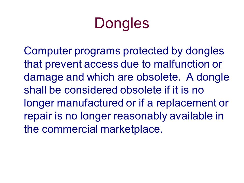 Dongles Computer programs protected by dongles that prevent access due to malfunction or damage and which are obsolete.