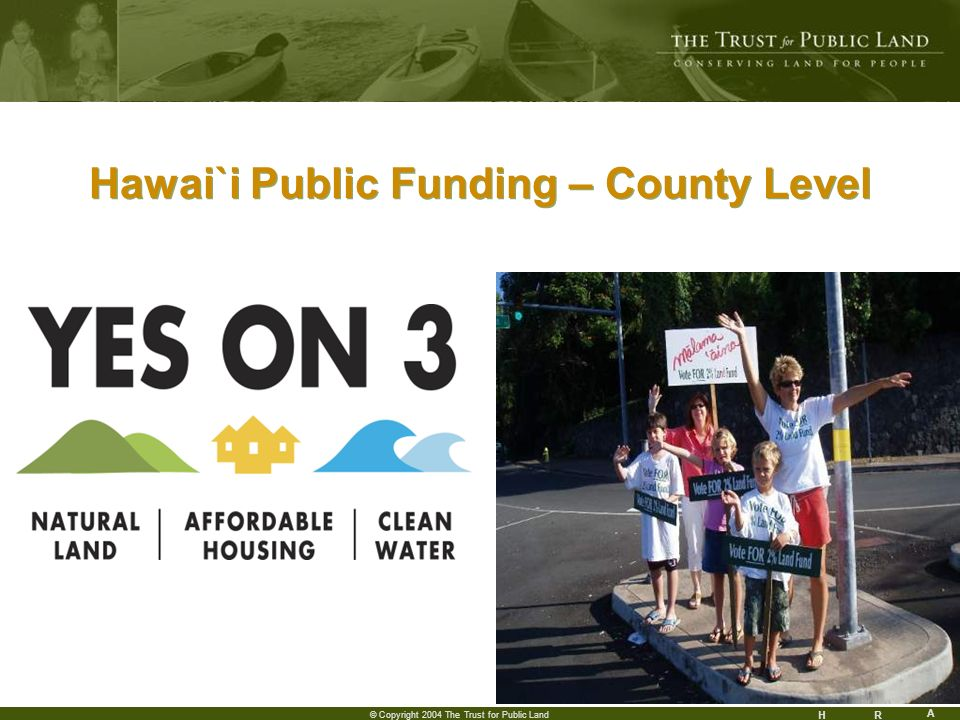 HR A 13 © Copyright 2004 The Trust for Public Land Hawai`i Public Funding – County Level