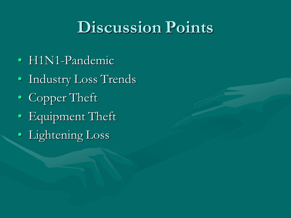 Discussion Points H1N1-PandemicH1N1-Pandemic Industry Loss TrendsIndustry Loss Trends Copper TheftCopper Theft Equipment TheftEquipment Theft Lightening LossLightening Loss