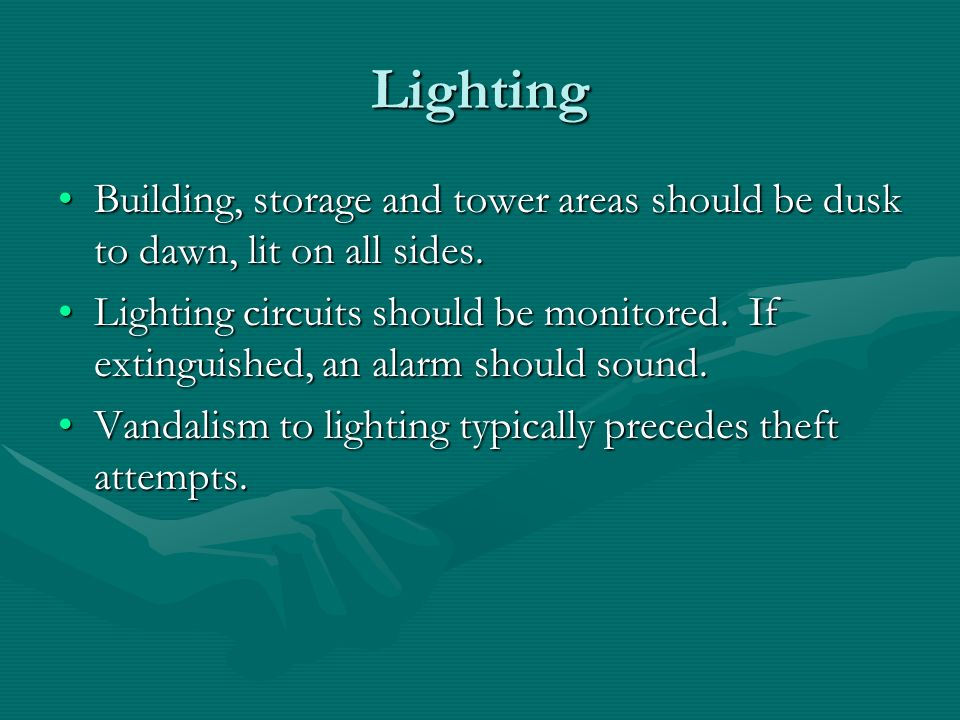Lighting Building, storage and tower areas should be dusk to dawn, lit on all sides.Building, storage and tower areas should be dusk to dawn, lit on all sides.