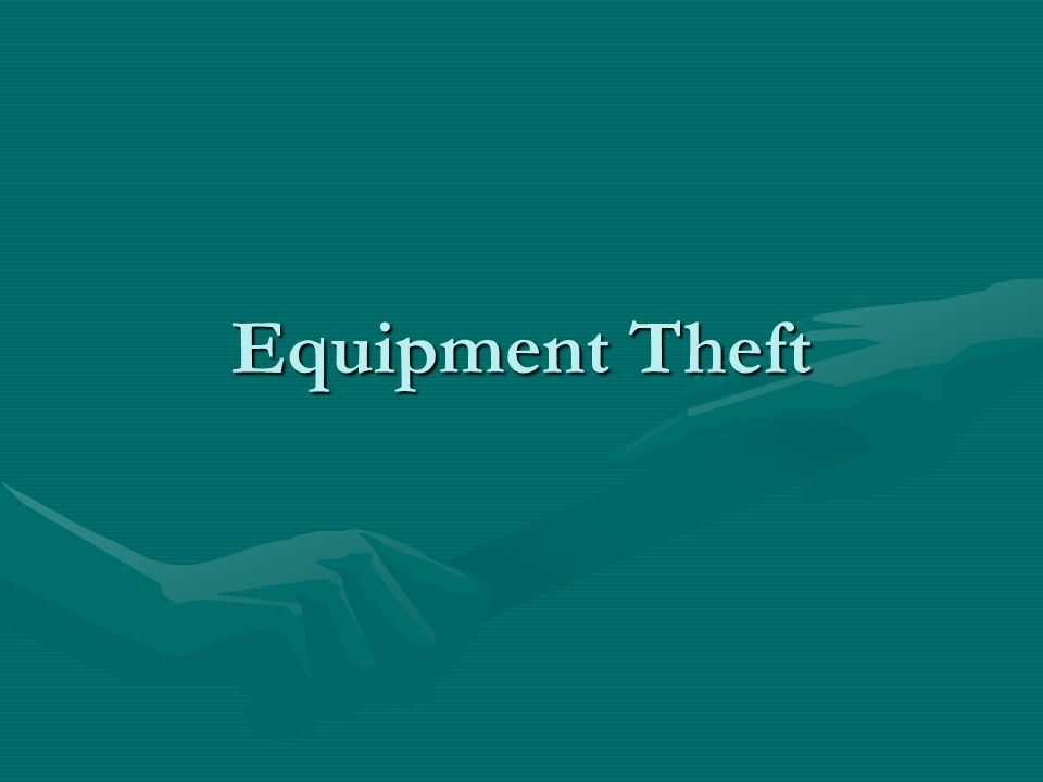 Equipment Theft