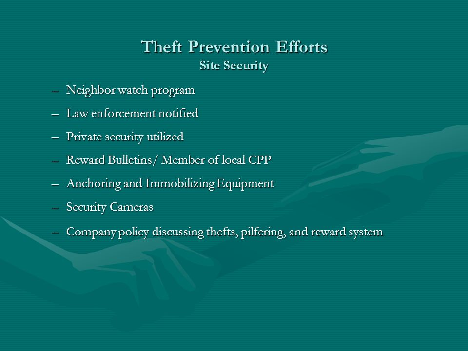 Theft Prevention Efforts Site Security –Neighbor watch program –Law enforcement notified –Private security utilized –Reward Bulletins/ Member of local CPP –Anchoring and Immobilizing Equipment –Security Cameras –Company policy discussing thefts, pilfering, and reward system