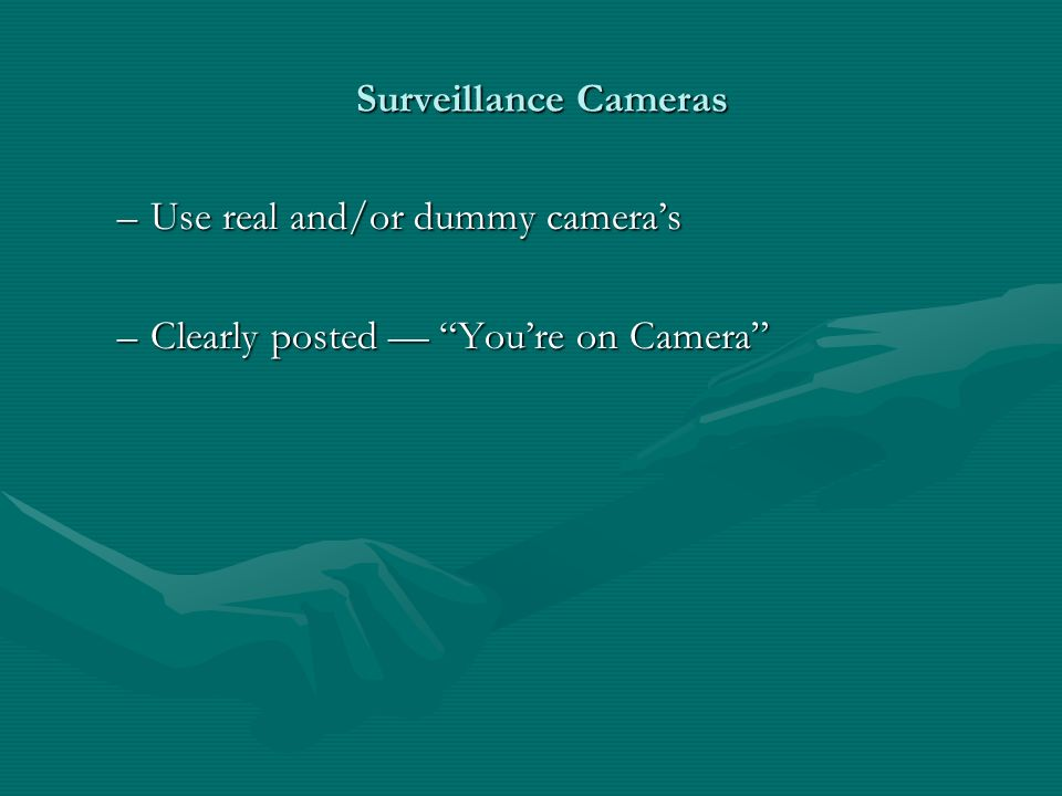 Surveillance Cameras Surveillance Cameras –Use real and/or dummy cameras –Clearly posted Youre on Camera