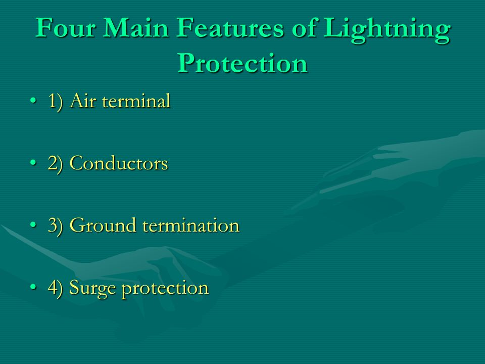 Four Main Features of Lightning Protection 1) Air terminal1) Air terminal 2) Conductors2) Conductors 3) Ground termination3) Ground termination 4) Surge protection4) Surge protection