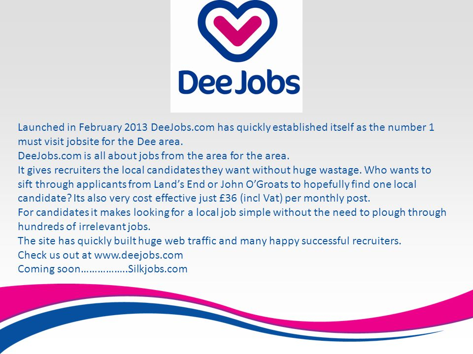 Launched in February 2013 DeeJobs.com has quickly established itself as the number 1 must visit jobsite for the Dee area.