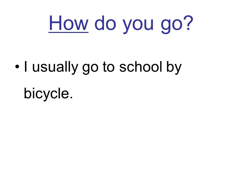 How do you go I usually go to school by bicycle.