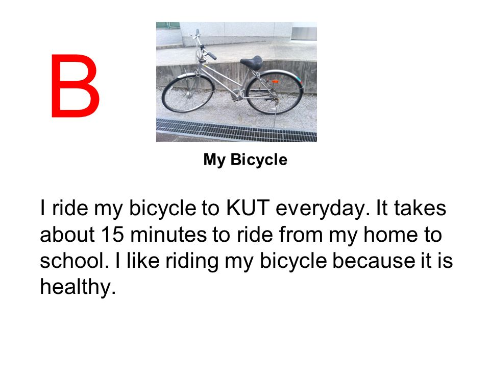 My Bicycle I ride my bicycle to KUT everyday.