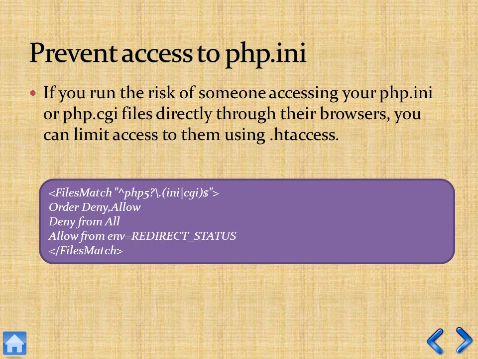 If you run the risk of someone accessing your php.ini or php.cgi files directly through their browsers, you can limit access to them using.htaccess.