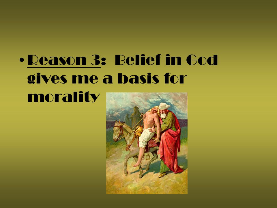 Reason 3: Belief in God gives me a basis for morality