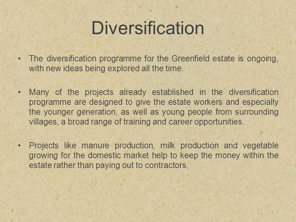 Diversification The diversification programme for the Greenfield estate is ongoing, with new ideas being explored all the time.