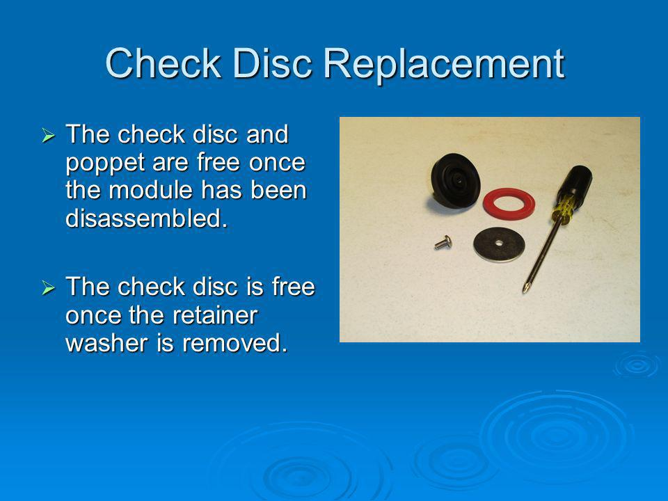 Check Disc Replacement The check disc and poppet are free once the module has been disassembled.