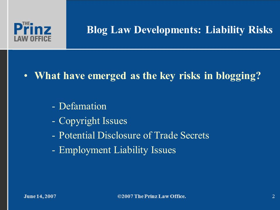 June 14, 2007©2007 The Prinz Law Office.2 Blog Law Developments: Liability Risks What have emerged as the key risks in blogging.