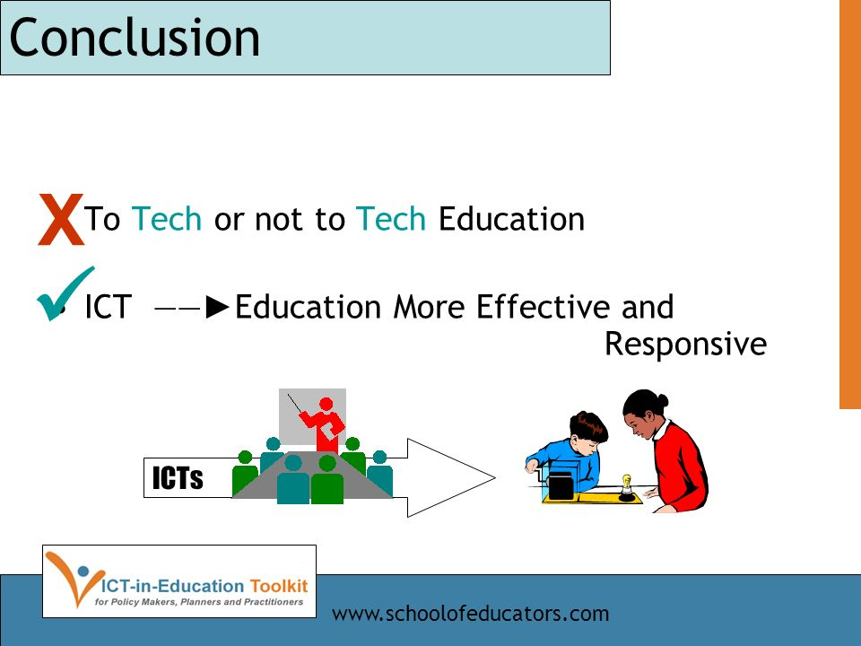 Conclusion To Tech or not to Tech Education ICT Education More Effective and Responsive ICTs X