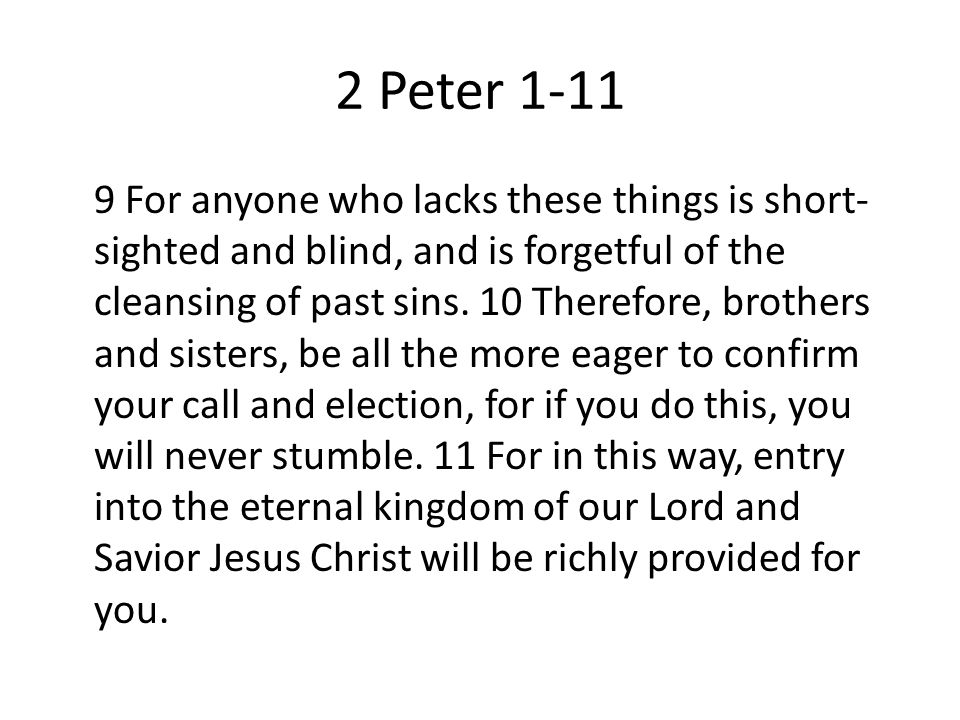 2 Peter For anyone who lacks these things is short- sighted and blind, and is forgetful of the cleansing of past sins.