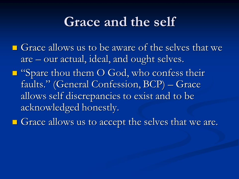 Grace and the self Grace allows us to be aware of the selves that we are – our actual, ideal, and ought selves.
