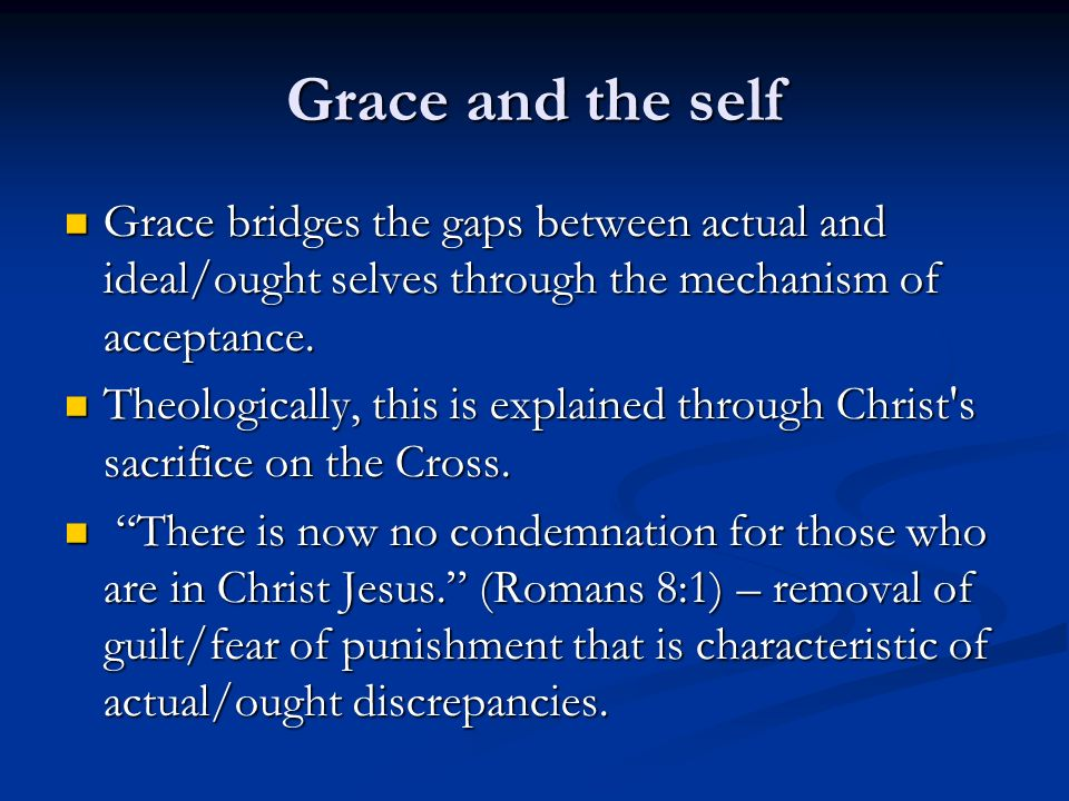 Grace and the self Grace bridges the gaps between actual and ideal/ought selves through the mechanism of acceptance.