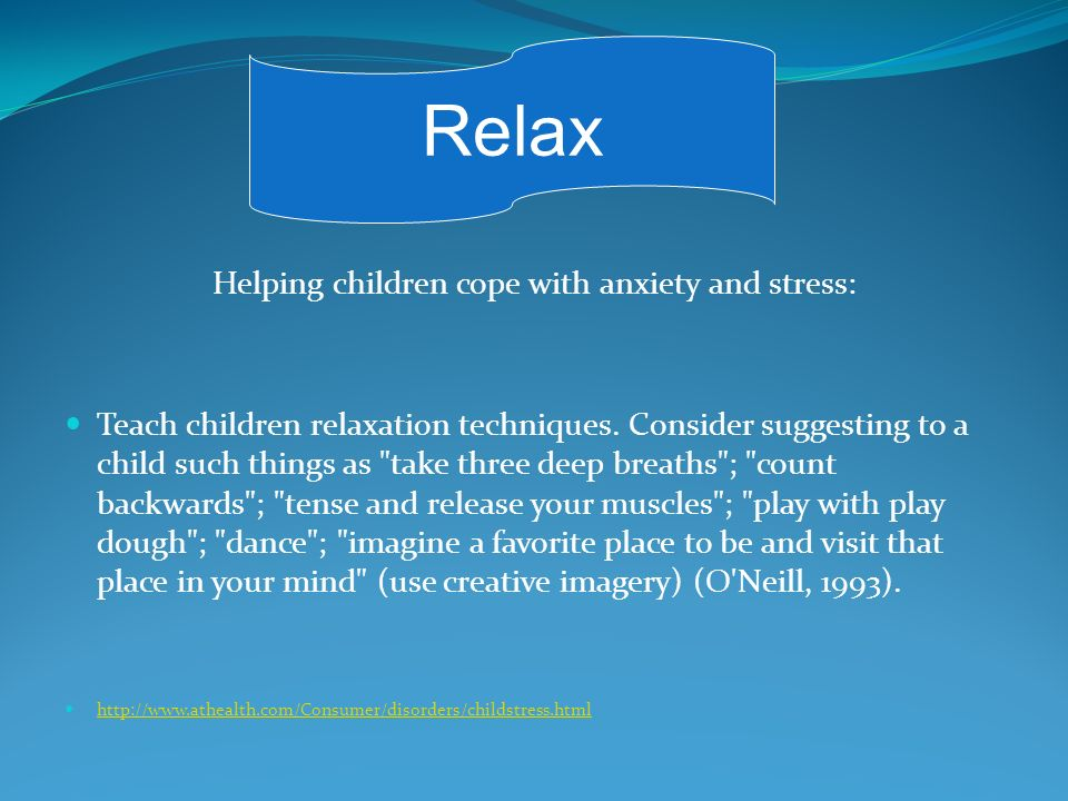 Helping children cope with anxiety and stress: Teach children relaxation techniques.