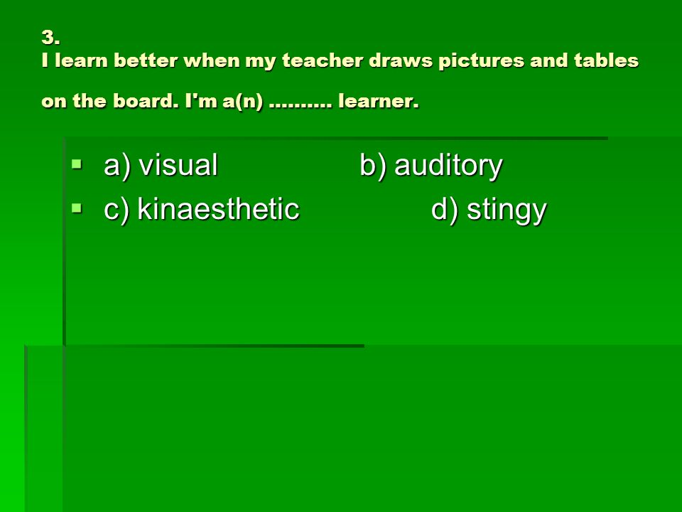 3. I learn better when my teacher draws pictures and tables on the board.