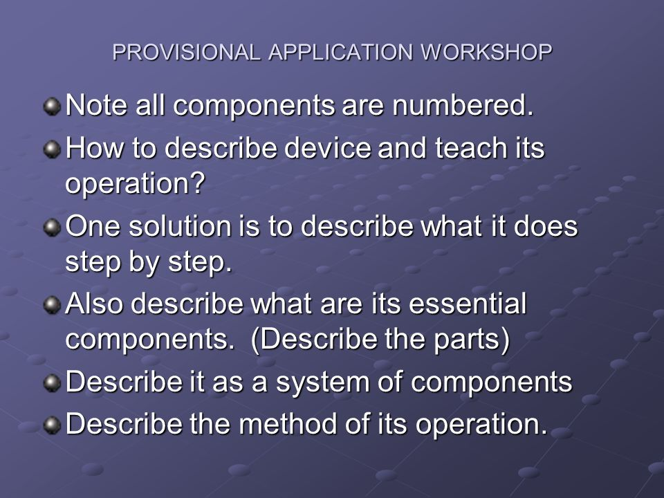 PROVISIONAL APPLICATION WORKSHOP Note all components are numbered.