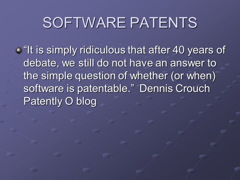 SOFTWARE PATENTS It is simply ridiculous that after 40 years of debate, we still do not have an answer to the simple question of whether (or when) software is patentable.
