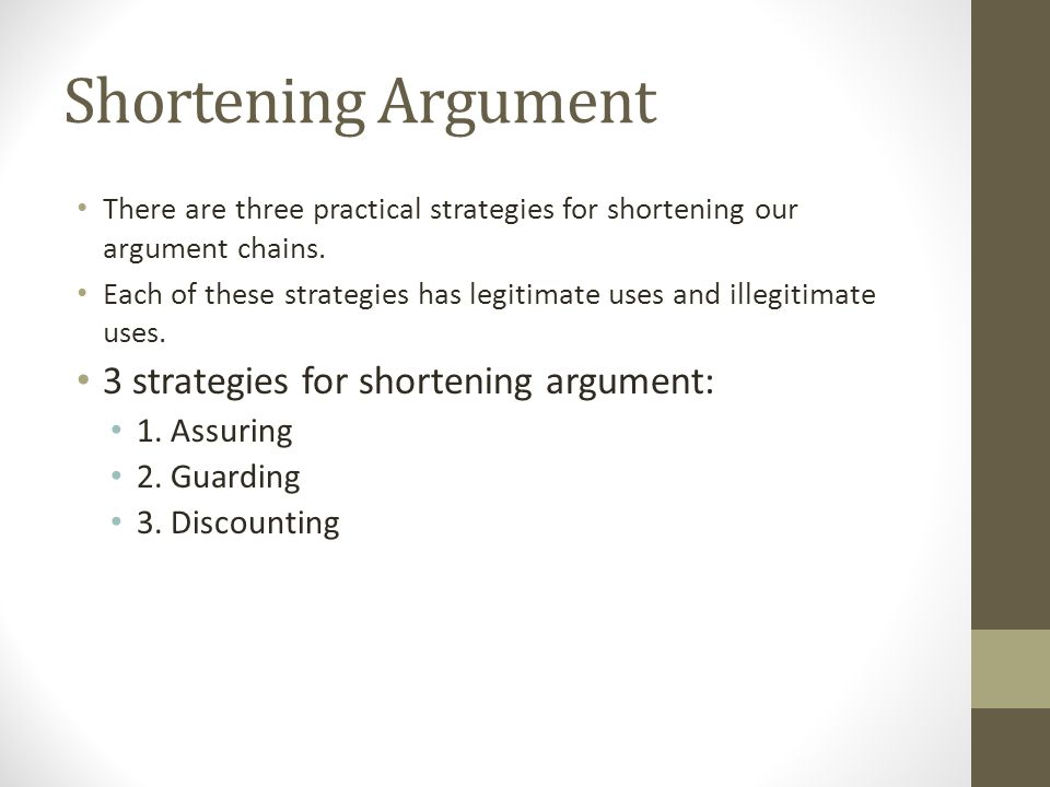 Shortening Argument There are three practical strategies for shortening our argument chains.