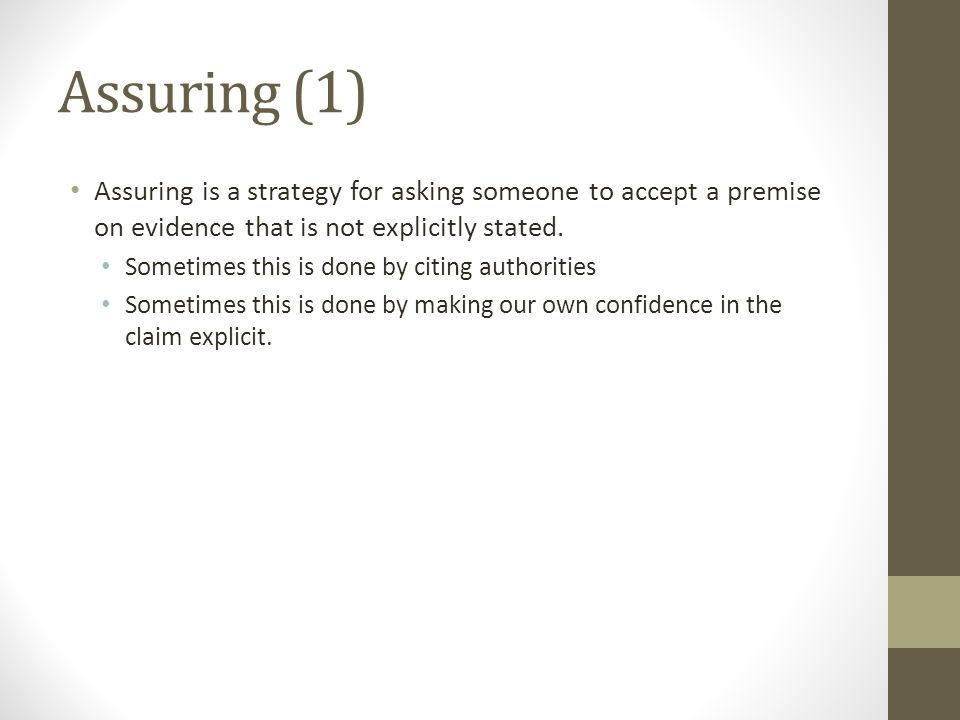 Assuring (1) Assuring is a strategy for asking someone to accept a premise on evidence that is not explicitly stated.