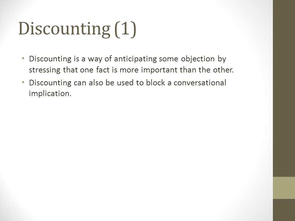 Discounting (1) Discounting is a way of anticipating some objection by stressing that one fact is more important than the other.
