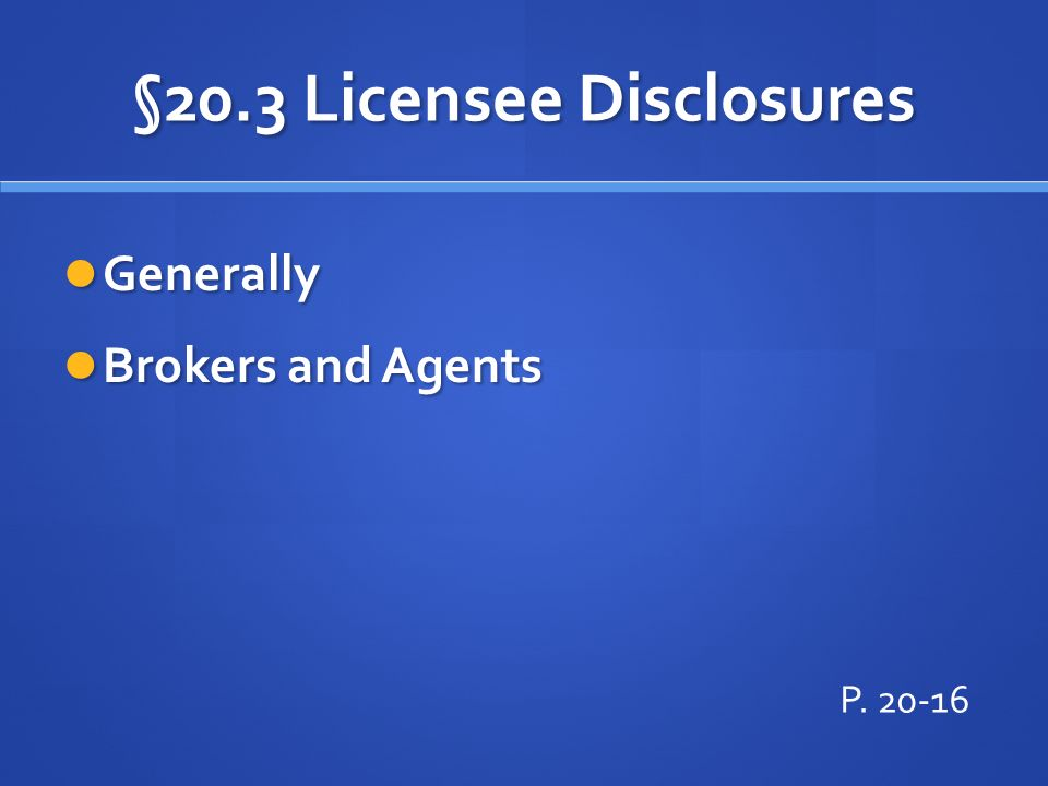 §20.3 Licensee Disclosures Generally Generally Brokers and Agents Brokers and Agents P